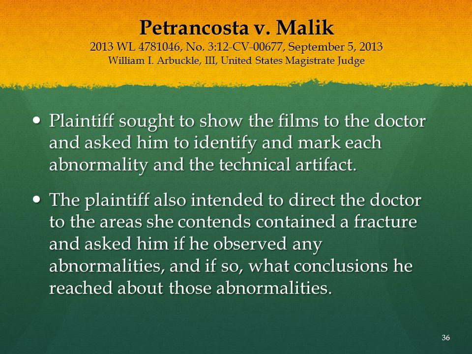 Petrancosta v. Malik 2013 WL 4781046, No. 3:12-CV-00677, September 5, 2013 William I. Arbuckle, III, United States Magistrate Judge Plaintiff sought t