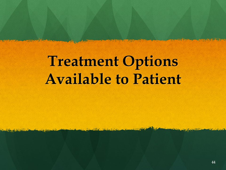 Treatment Options Available to Patient 44
