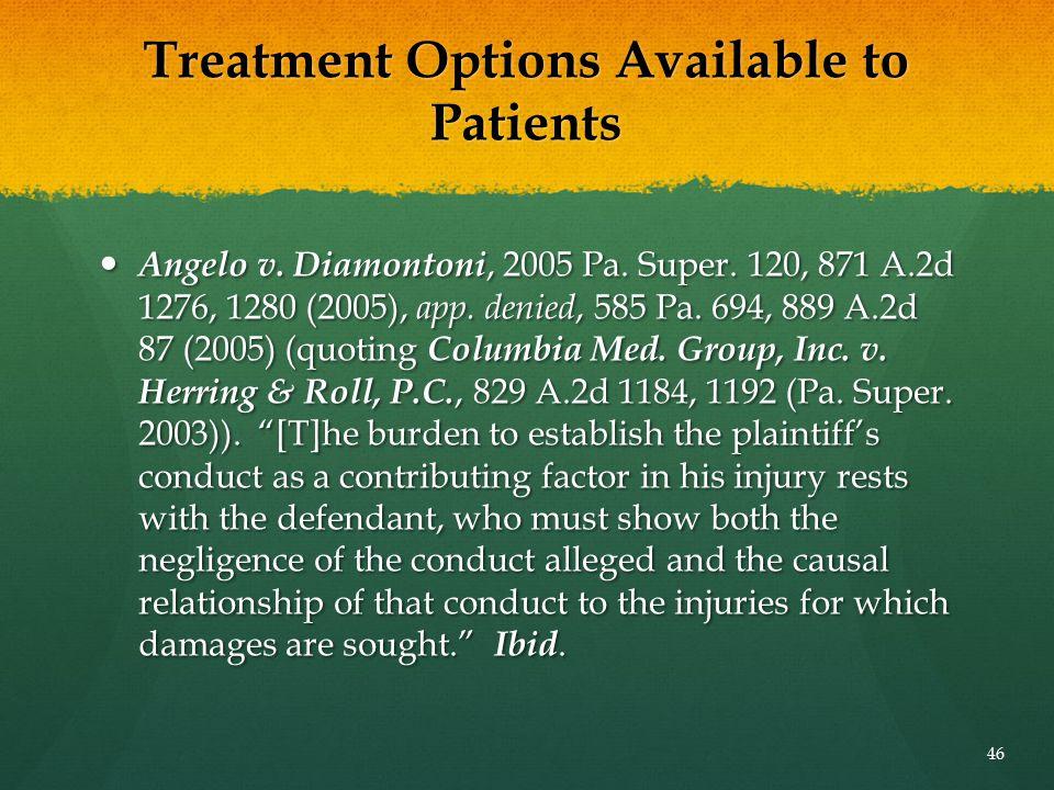 Treatment Options Available to Patients Angelo v. Diamontoni, 2005 Pa. Super. 120, 871 A.2d 1276, 1280 (2005), app. denied, 585 Pa. 694, 889 A.2d 87 (