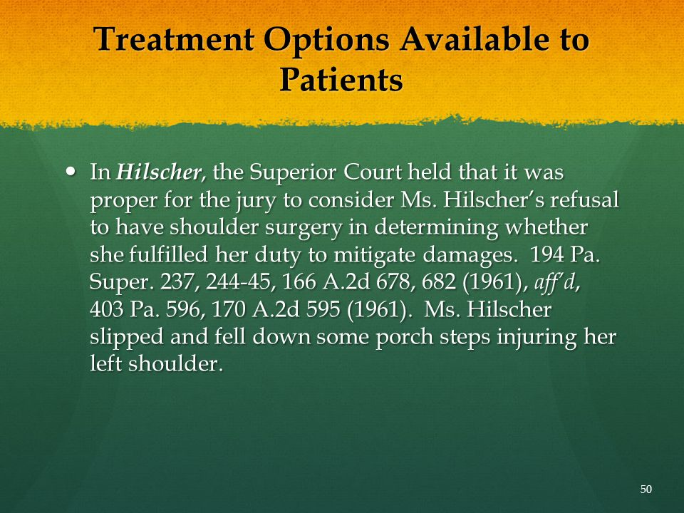 Treatment Options Available to Patients In Hilscher, the Superior Court held that it was proper for the jury to consider Ms. Hilscher's refusal to hav