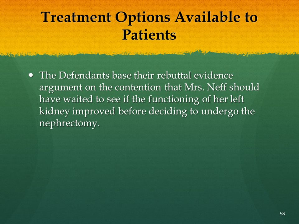 Treatment Options Available to Patients The Defendants base their rebuttal evidence argument on the contention that Mrs. Neff should have waited to se