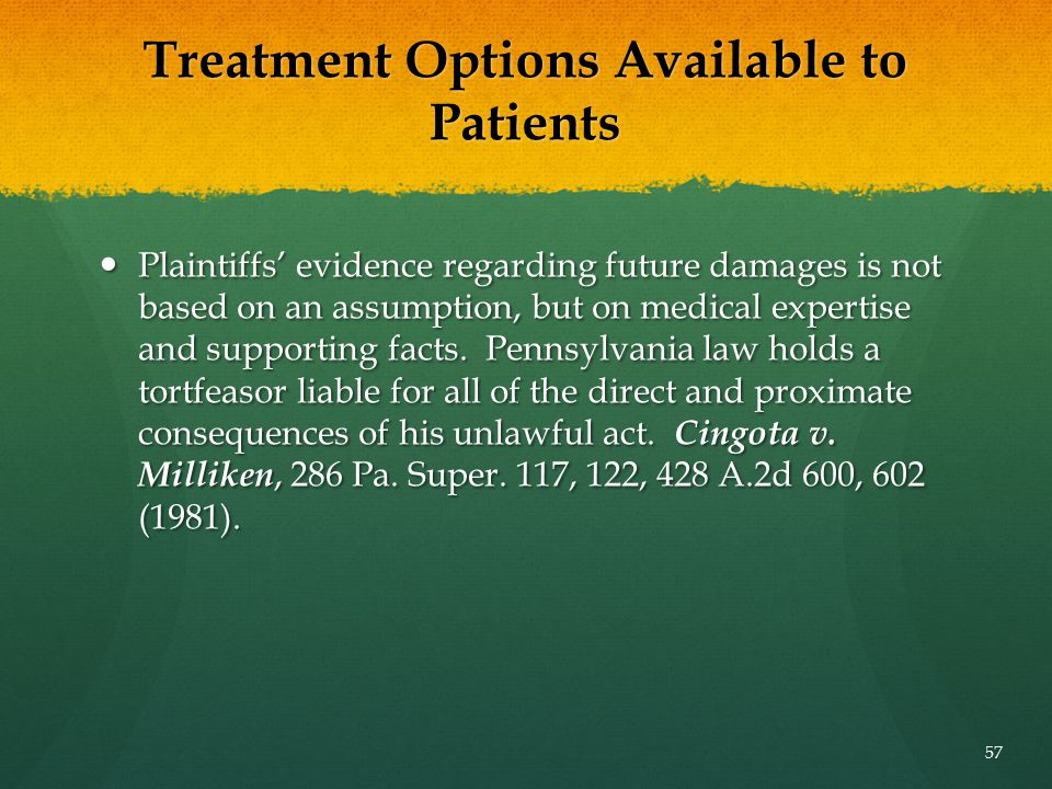 Treatment Options Available to Patients Plaintiffs' evidence regarding future damages is not based on an assumption, but on medical expertise and supp