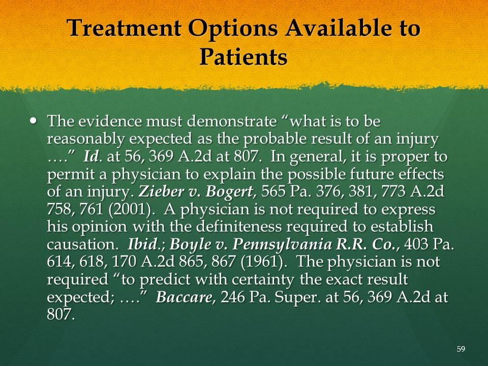 """Treatment Options Available to Patients The evidence must demonstrate """"what is to be reasonably expected as the probable result of an injury …."""" Id. a"""