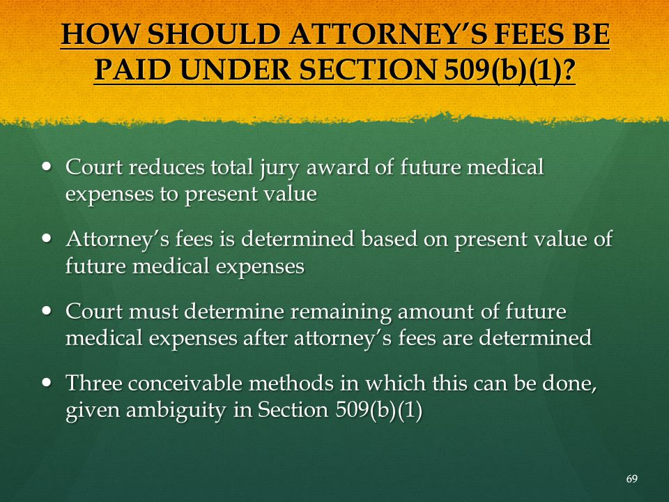 HOW SHOULD ATTORNEY'S FEES BE PAID UNDER SECTION 509(b)(1)? Court reduces total jury award of future medical expenses to present value Court reduces t