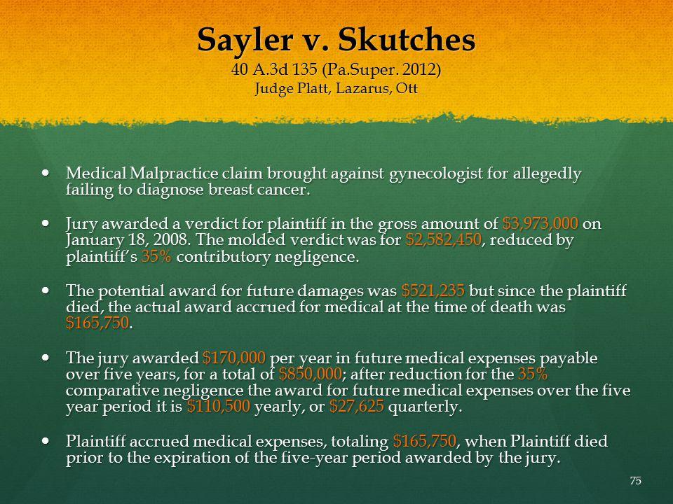 Sayler v. Skutches 40 A.3d 135 (Pa.Super. 2012) Judge Platt, Lazarus, Ott Medical Malpractice claim brought against gynecologist for allegedly failing