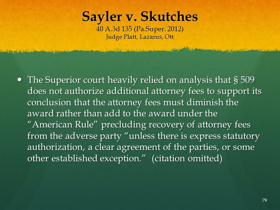 Sayler v. Skutches 40 A.3d 135 (Pa.Super. 2012) Judge Platt, Lazarus, Ott The Superior court heavily relied on analysis that § 509 does not authorize