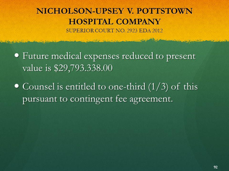 NICHOLSON-UPSEY V. POTTSTOWN HOSPITAL COMPANY SUPERIOR COURT NO. 2923 EDA 2012 Future medical expenses reduced to present value is $29,793.338.00 Futu