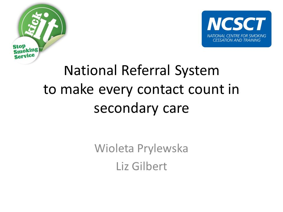 National Referral System to make every contact count in secondary care Wioleta Prylewska Liz Gilbert