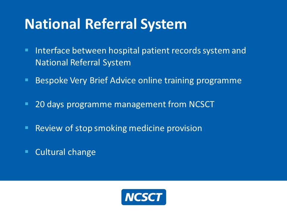  Interface between hospital patient records system and National Referral System  Bespoke Very Brief Advice online training programme  20 days progr