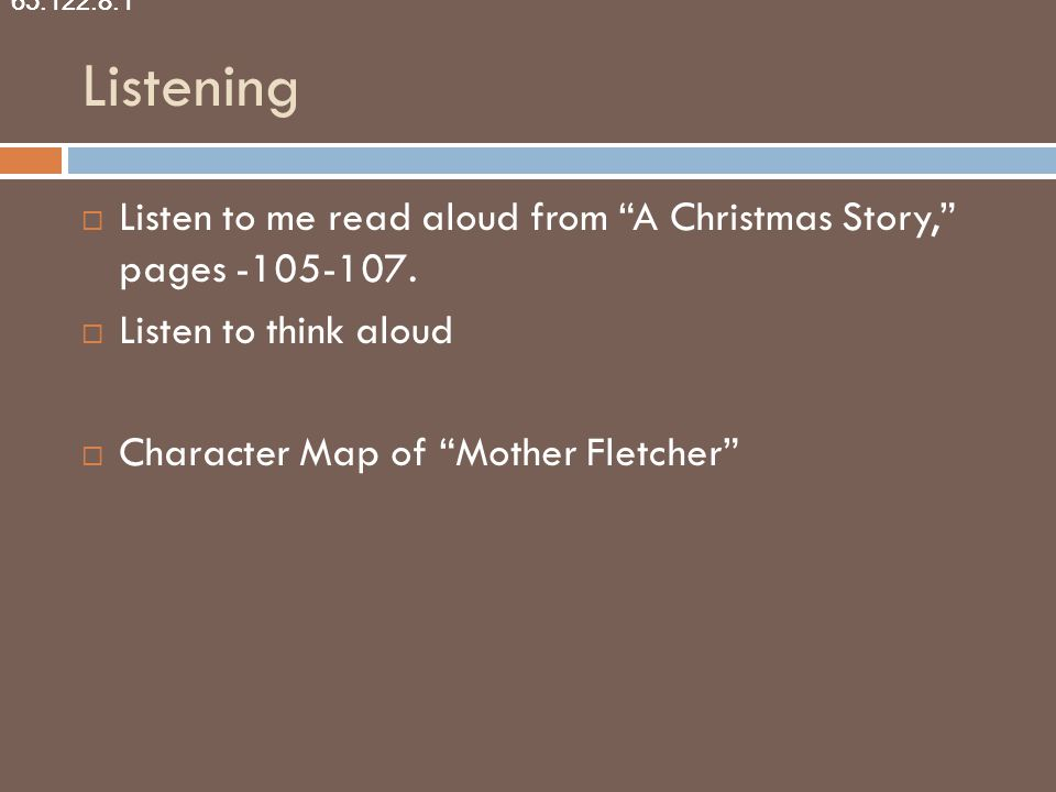 Listening  Listen to me read aloud from A Christmas Story, pages -105-107.