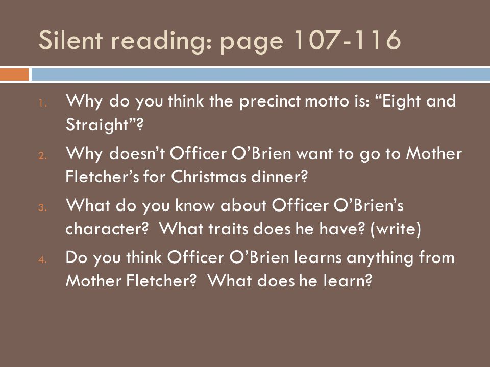Silent reading: page 107-116 1. Why do you think the precinct motto is: Eight and Straight .