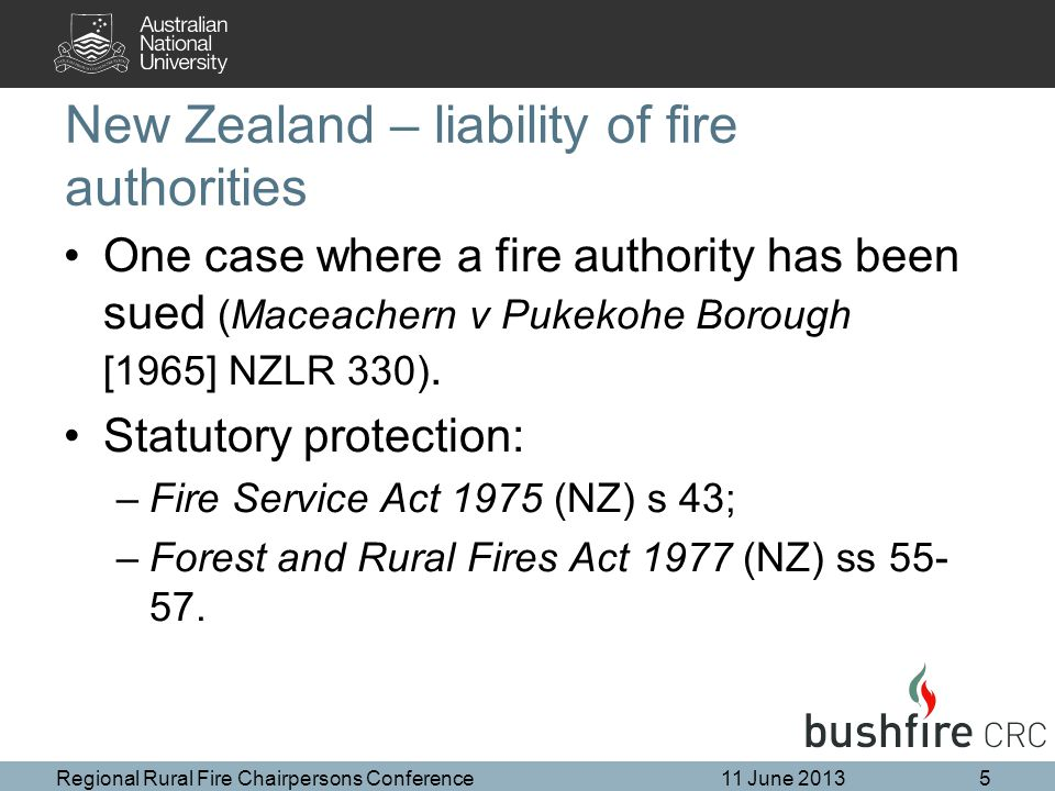 New Zealand – liability of fire authorities One case where a fire authority has been sued (Maceachern v Pukekohe Borough [1965] NZLR 330).