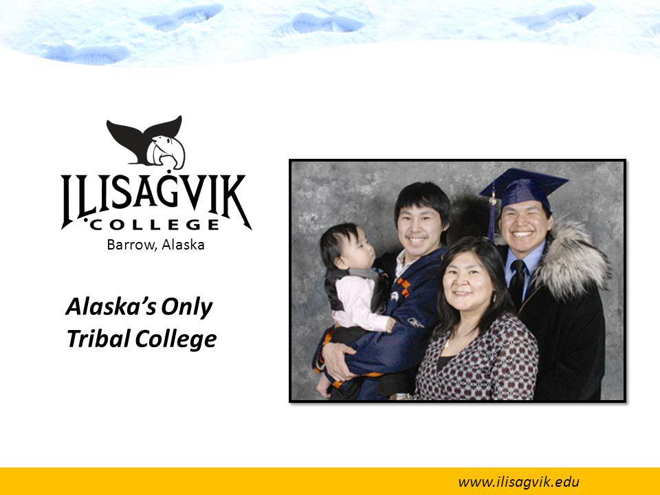 www.ilisagvik.edu Alaska's Only Tribal College Barrow, Alaska