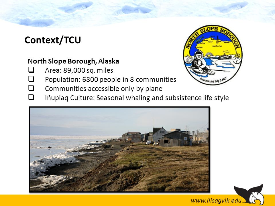www.ilisagvik.edu  College name means A place to learn  Two-year, accredited community college  Alaska's only Tribal College  Serves in excess of 1500 students annually  We offer classes such as: General Studies Programs; including Allied Health and Business Administration.