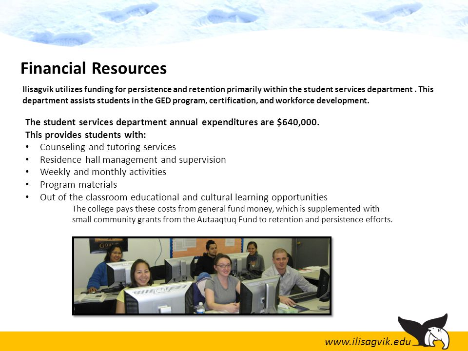 www.ilisagvik.edu Ilisagvik utilizes funding for persistence and retention primarily within the student services department.