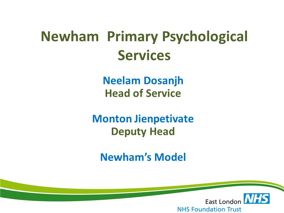 Newham Primary Psychological Services Neelam Dosanjh Head of Service Monton Jienpetivate Deputy Head Newham's Model
