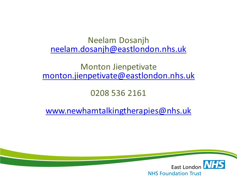 Neelam Dosanjh neelam.dosanjh@eastlondon.nhs.uk Monton Jienpetivate monton.jienpetivate@eastlondon.nhs.uk 0208 536 2161 www.newhamtalkingtherapies@nhs