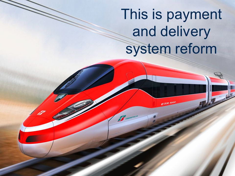 This is payment and delivery system reform