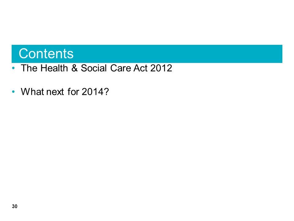 Contents 30 The Health & Social Care Act 2012 What next for 2014?