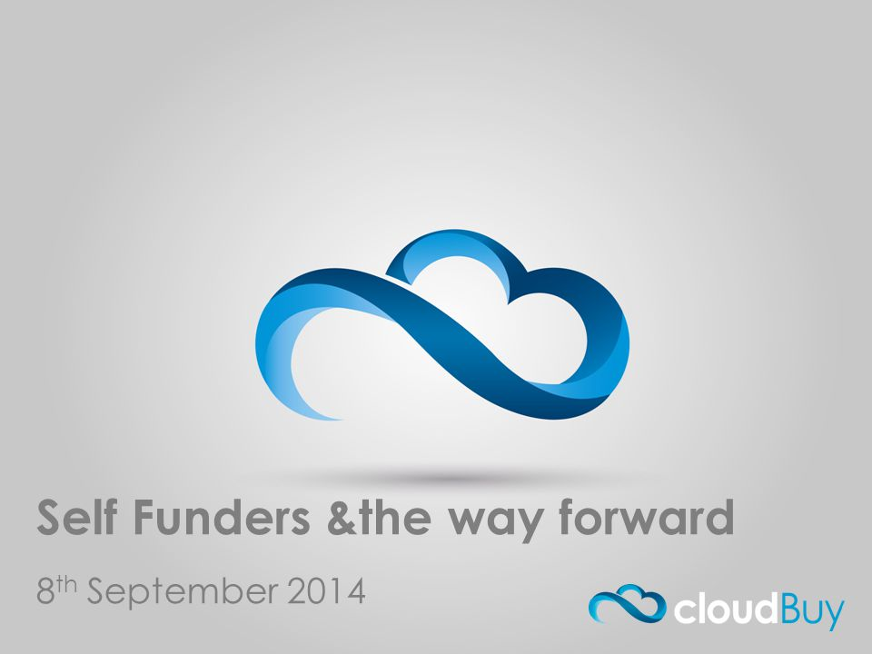 cloud Buy.com Self Funders &the way forward 8 th September 2014
