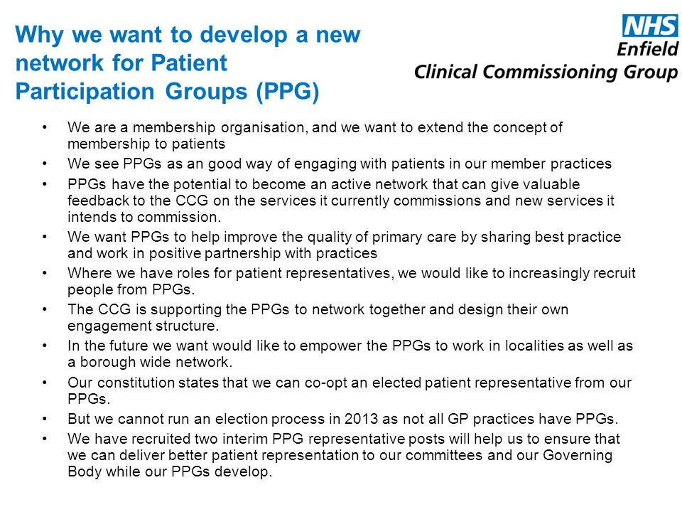 Why we want to develop a new network for Patient Participation Groups (PPG) We are a membership organisation, and we want to extend the concept of mem