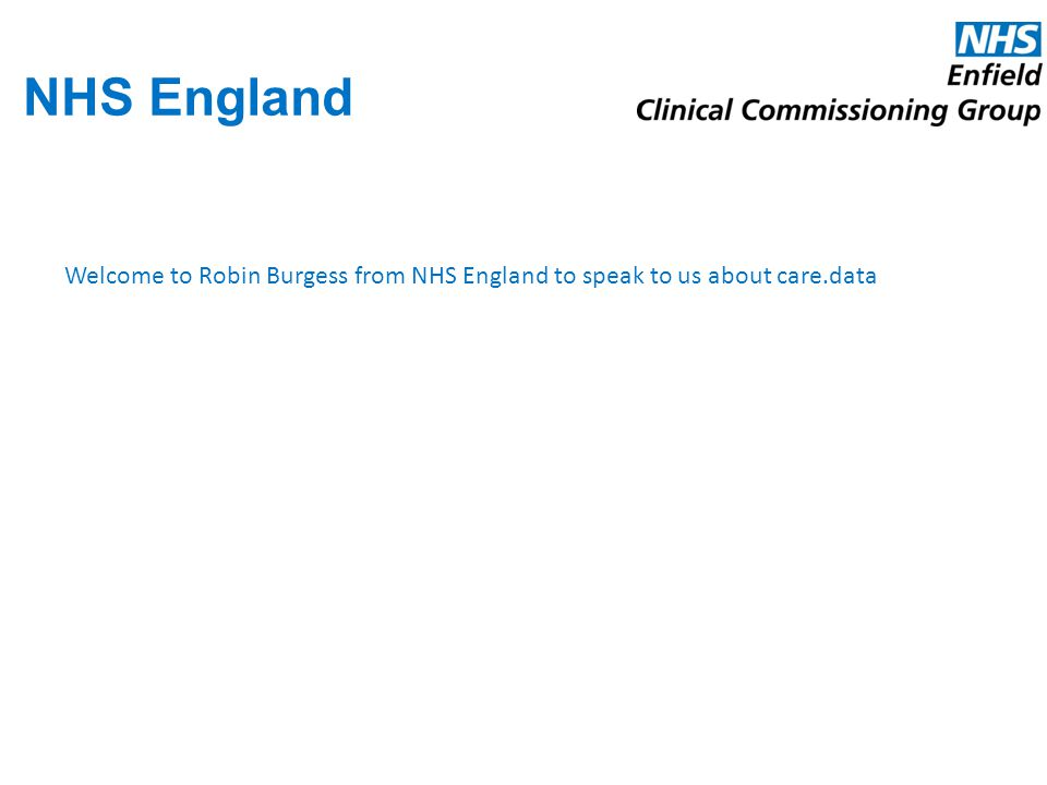 NHS England Welcome to Robin Burgess from NHS England to speak to us about care.data