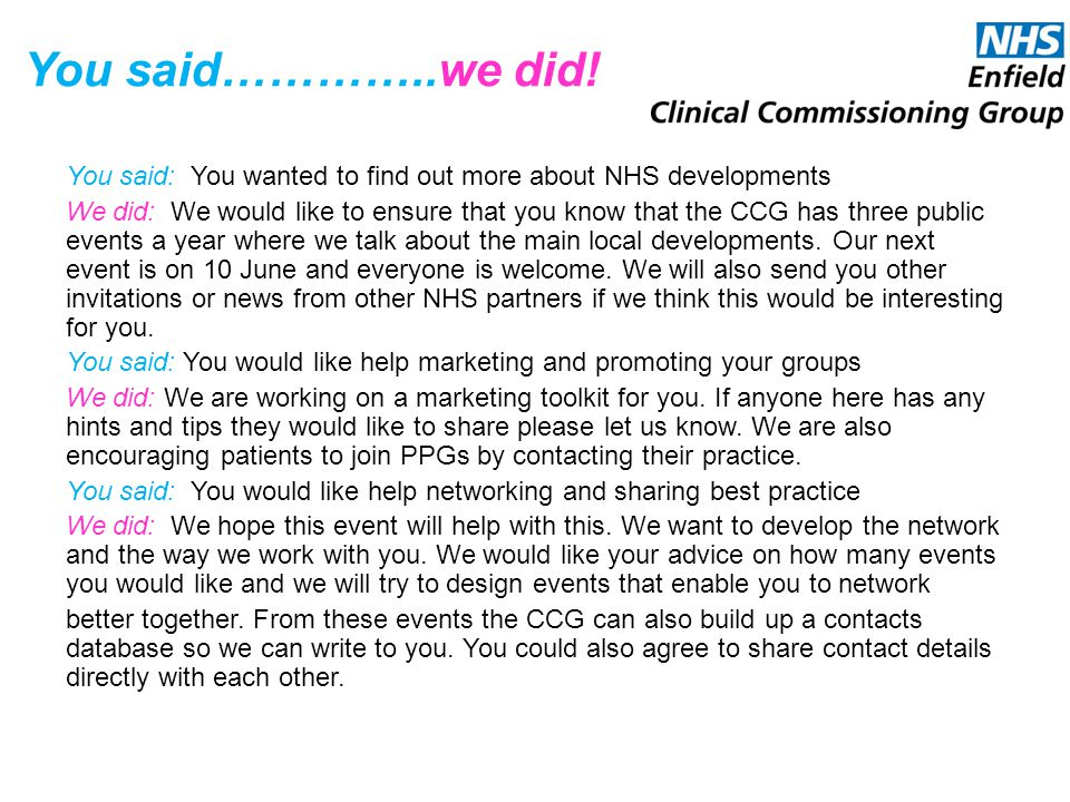 You said…………..we did! You said: You wanted to find out more about NHS developments We did: We would like to ensure that you know that the CCG has thre