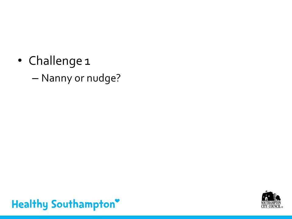Challenge 1 – Nanny or nudge?