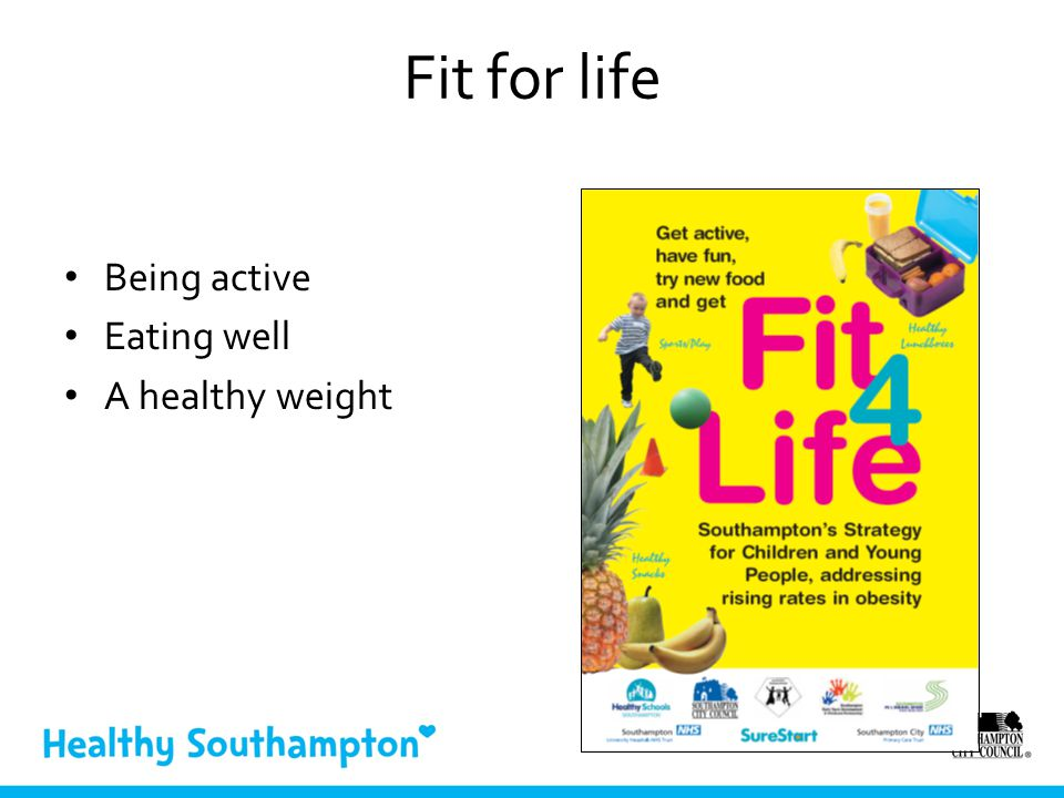 Fit for life Being active Eating well A healthy weight