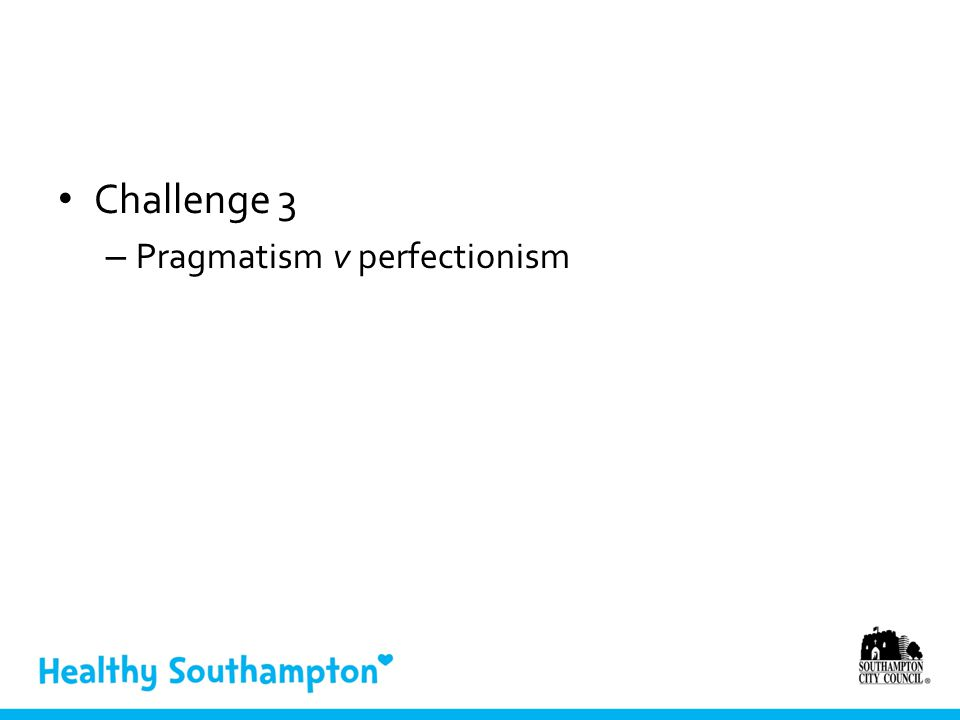 Challenge 3 – Pragmatism v perfectionism