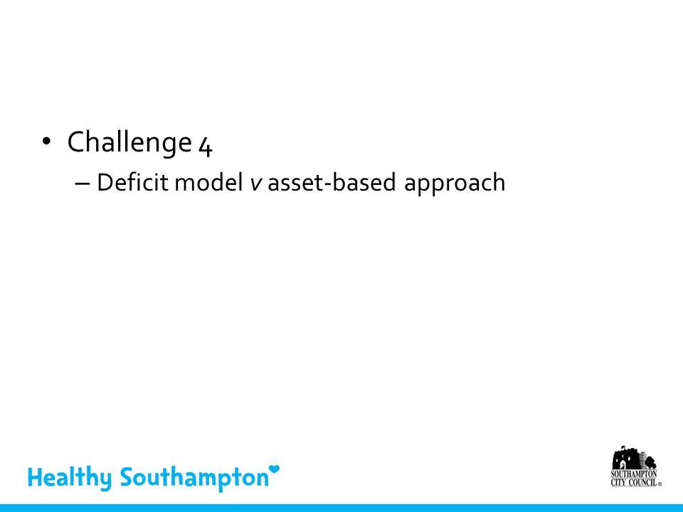 Challenge 4 – Deficit model v asset-based approach