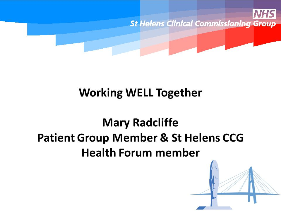 Working WELL Together Mary Radcliffe Patient Group Member & St Helens CCG Health Forum member