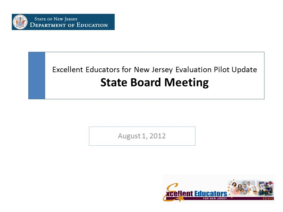Excellent Educators for New Jersey Evaluation Pilot Update State Board Meeting August 1, 2012