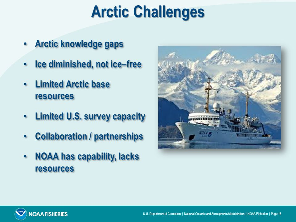 U.S. Department of Commerce | National Oceanic and Atmospheric Administration | NOAA Fisheries | Page 18 Arctic Challenges Arctic knowledge gaps Ice d