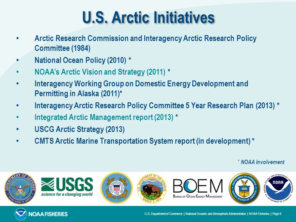 U.S. Department of Commerce | National Oceanic and Atmospheric Administration | NOAA Fisheries | Page 9 U.S. Arctic Initiatives Arctic Research Commis
