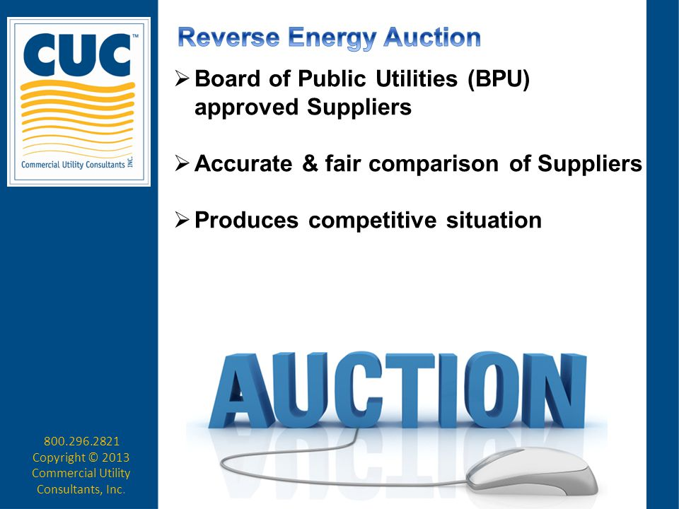  Board of Public Utilities (BPU) approved Suppliers  Accurate & fair comparison of Suppliers  Produces competitive situation 800.296.2821 Copyright