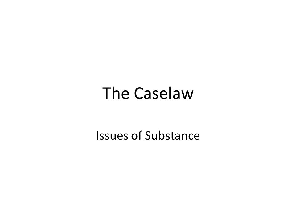 The Caselaw Issues of Substance