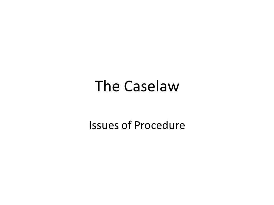 The Caselaw Issues of Procedure
