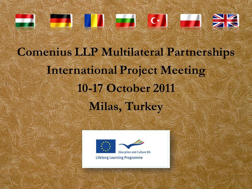 Comenius LLP Multilateral Partnerships International Project Meeting 10-17 October 2011 Milas, Turkey