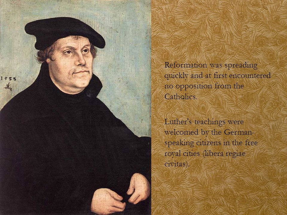 Reformation was spreading quickly and at first encountered no opposition from the Catholics. Luther's teachings were welcomed by the German- speaking