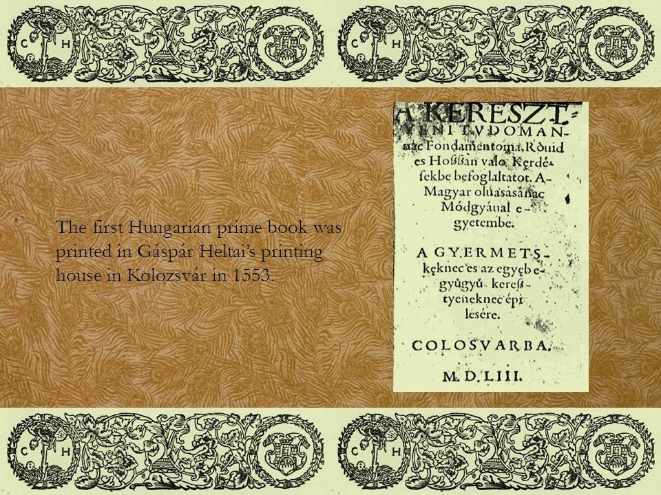 The first Hungarian prime book was printed in Gáspár Heltai's printing house in Kolozsvár in 1553.
