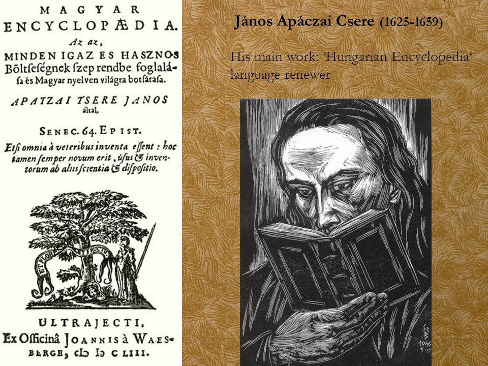 János Apáczai Csere (1625-1659) - His main work: 'Hungarian Encyclopedia' - language renewer