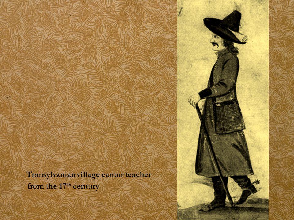 Transylvanian village cantor teacher from the 17 th century