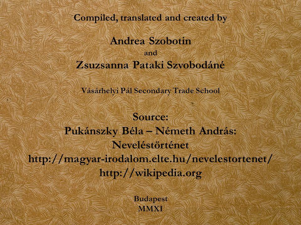 Compiled, translated and created by Andrea Szobotin and Zsuzsanna Pataki Szvobodáné Vásárhelyi Pál Secondary Trade School Source: Pukánszky Béla – Ném