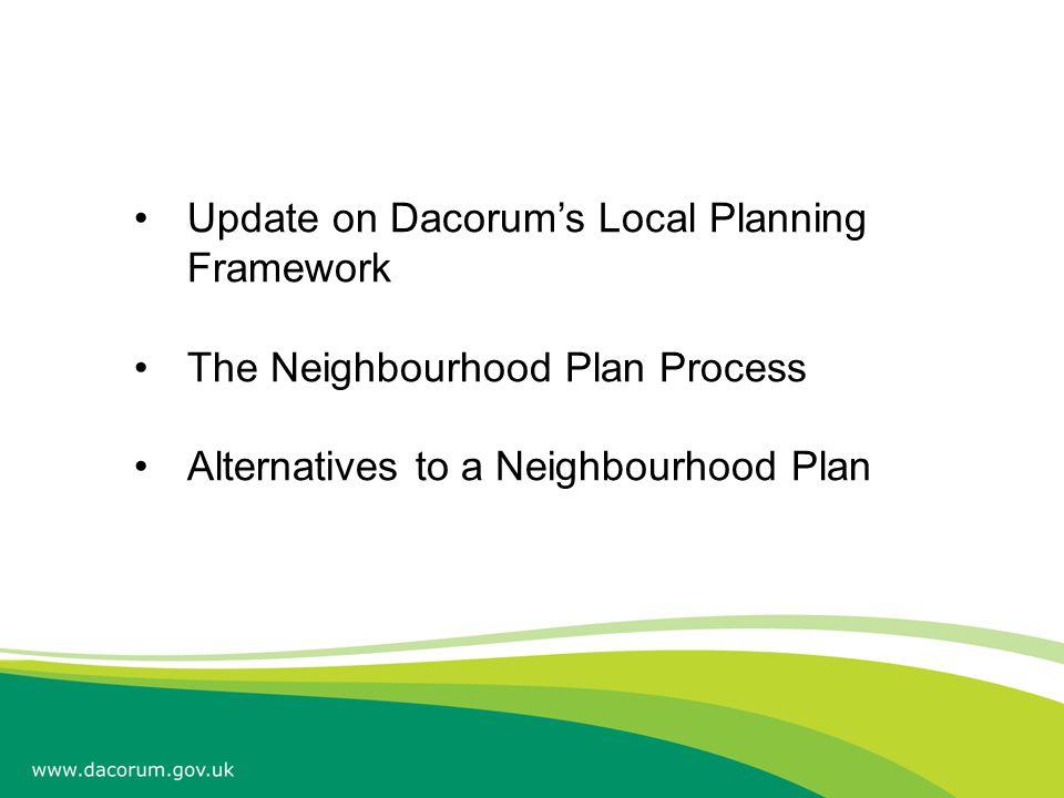 Update on Dacorum's Local Planning Framework The Neighbourhood Plan Process Alternatives to a Neighbourhood Plan
