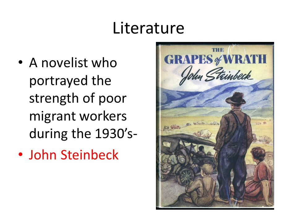 Literature A novelist who portrayed the strength of poor migrant workers during the 1930's- John Steinbeck