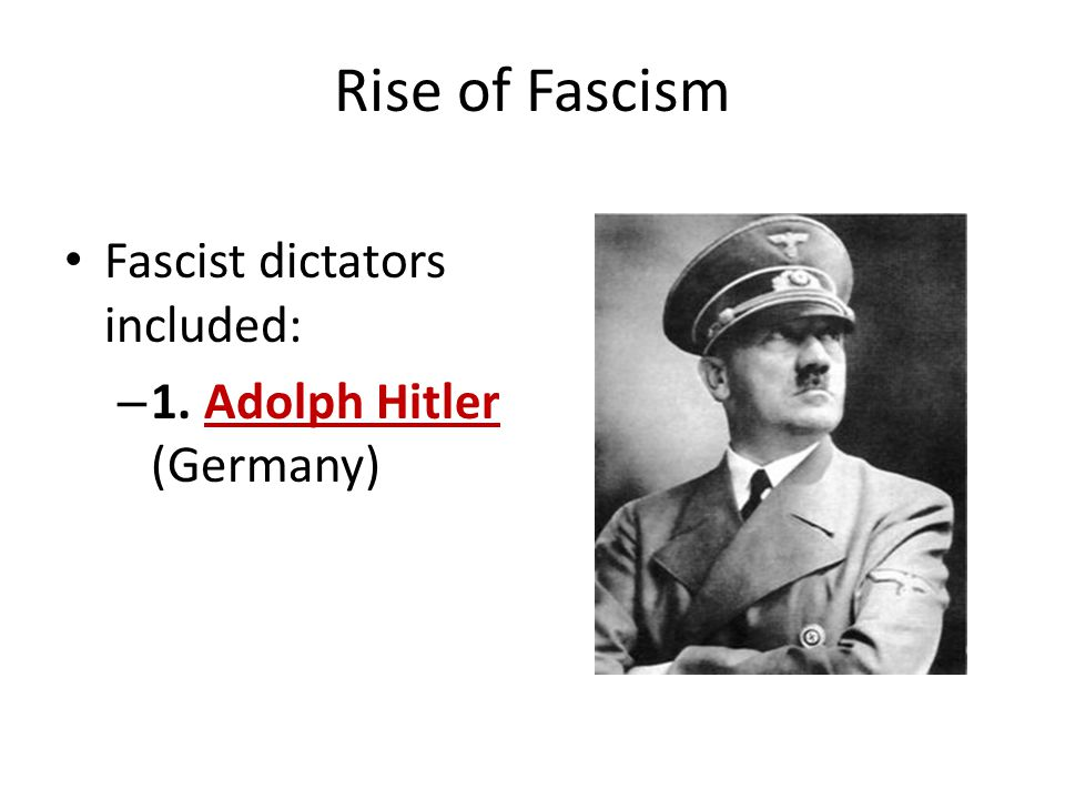 Rise of Fascism Fascist dictators included: – 1. Adolph Hitler (Germany)