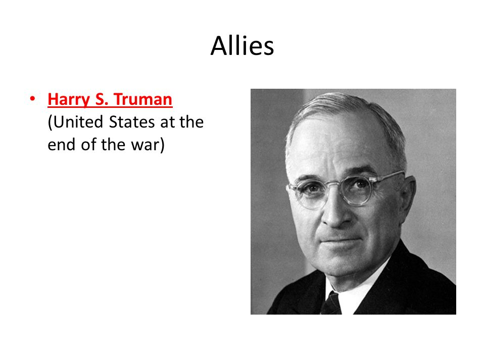 Allies Harry S. Truman (United States at the end of the war)