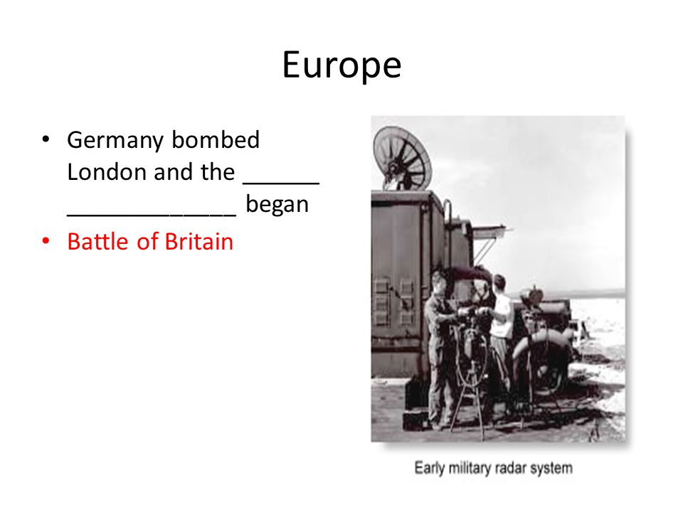 Europe Germany bombed London and the ______ _____________ began Battle of Britain