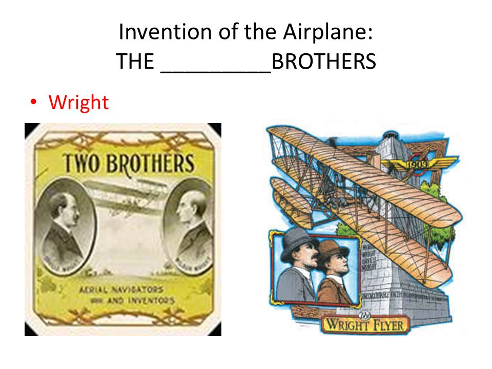 Invention of the Airplane: THE _________BROTHERS Wright
